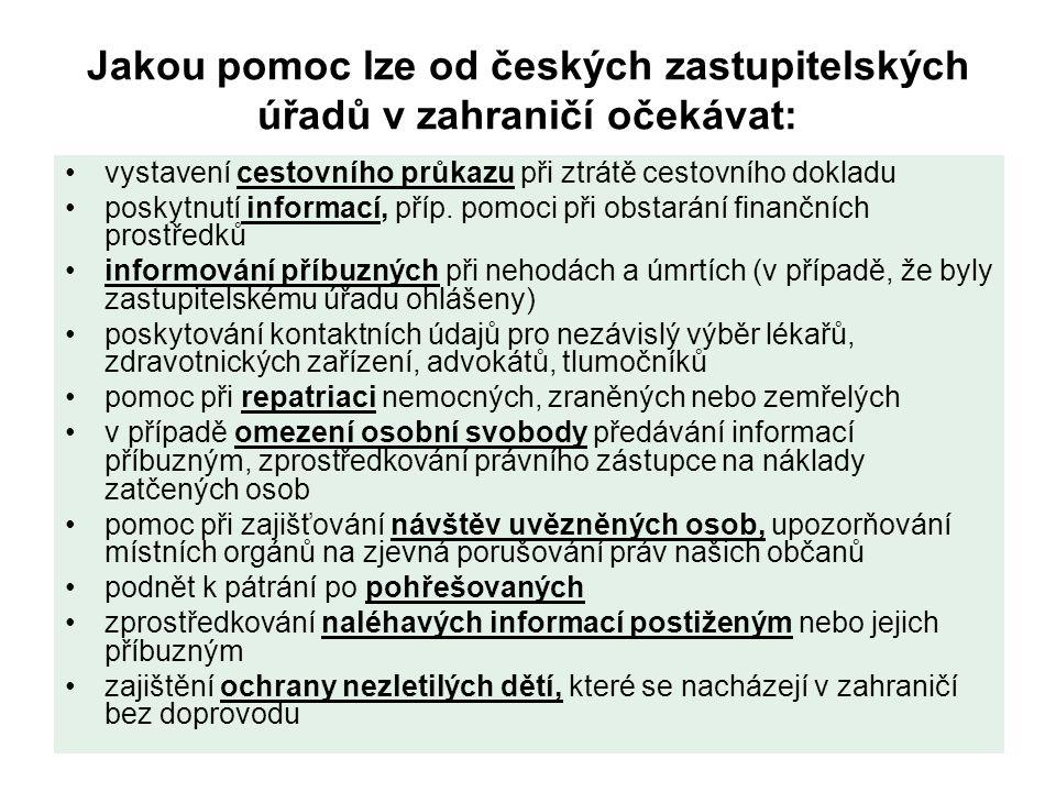 Jakou pomoc lze od českých zastupitelských úřadů v zahraničí očekávat: vystavení cestovního průkazu při ztrátě cestovního dokladu poskytnutí informací, příp.