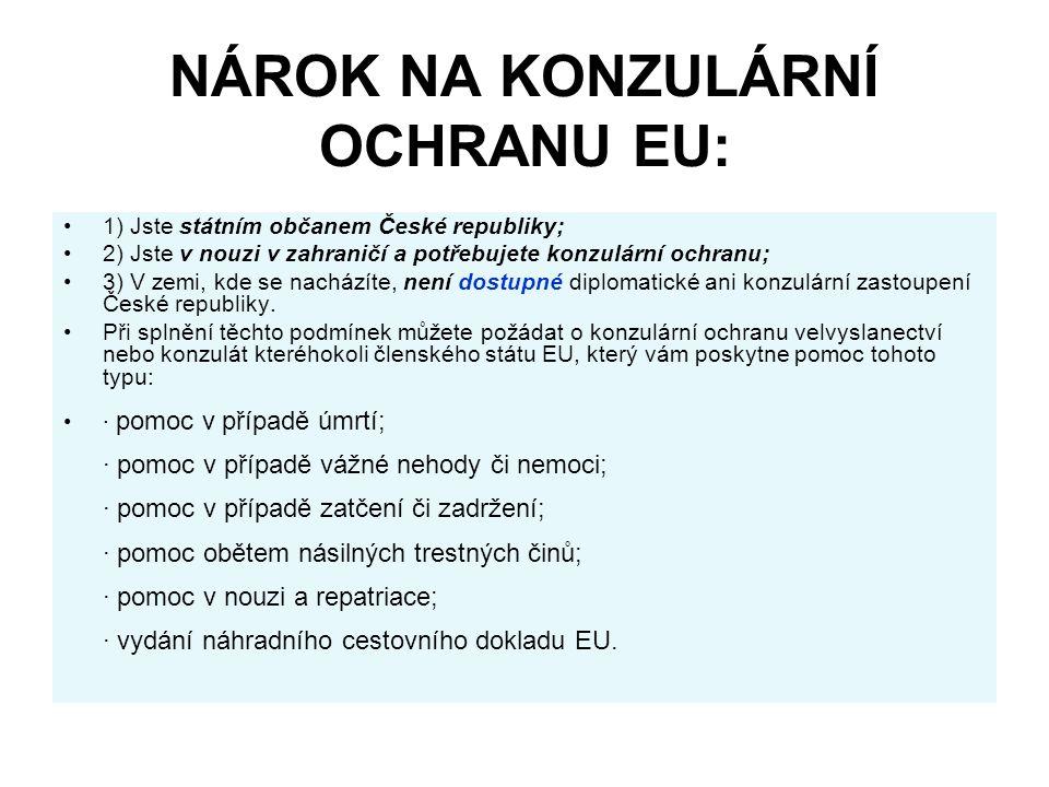 NÁROK NA KONZULÁRNÍ OCHRANU EU: 1) Jste státním občanem České republiky; 2) Jste v nouzi v zahraničí a potřebujete konzulární ochranu; 3) V zemi, kde