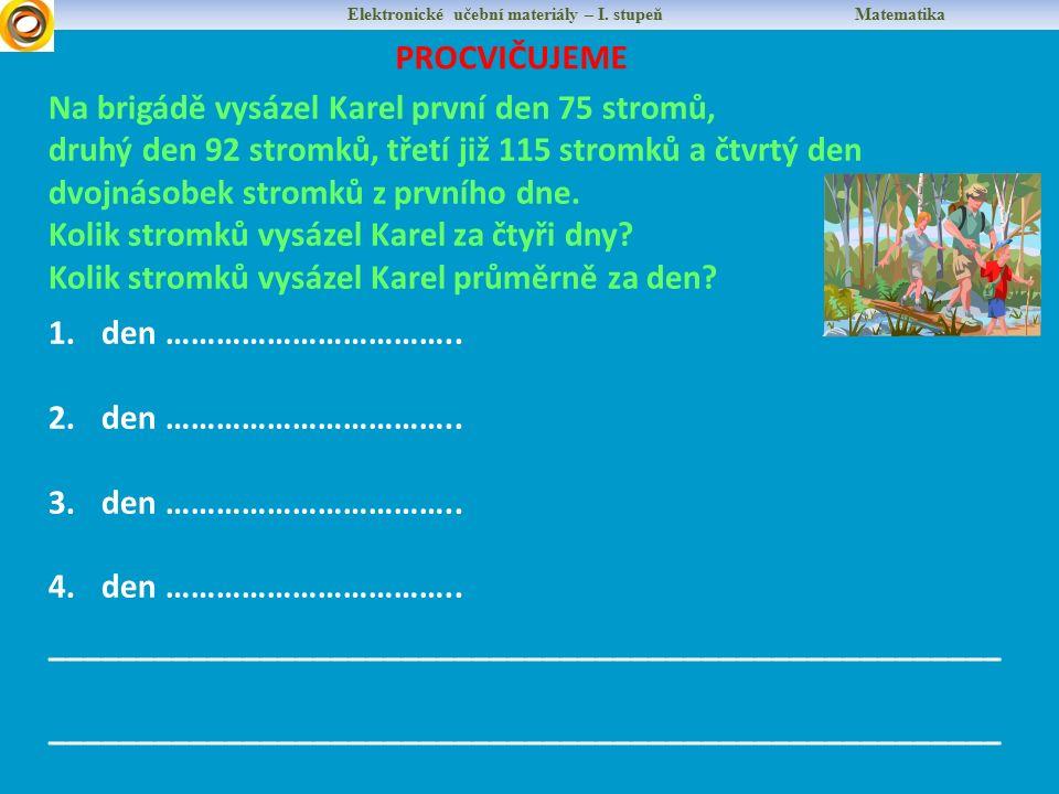 Elektronické učební materiály – I. stupeň Matematika PROCVIČUJEME Na brigádě vysázel Karel první den 75 stromů, druhý den 92 stromků, třetí již 115 st