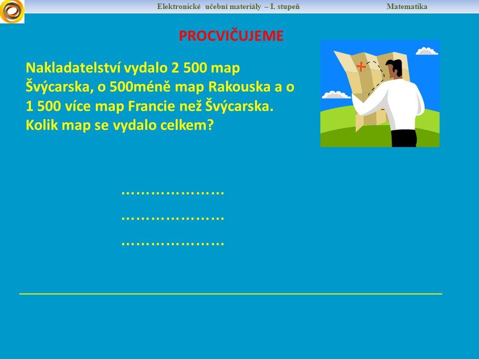 Elektronické učební materiály – I. stupeň Matematika PROCVIČUJEME Nakladatelství vydalo 2 500 map Švýcarska, o 500méně map Rakouska a o 1 500 více map