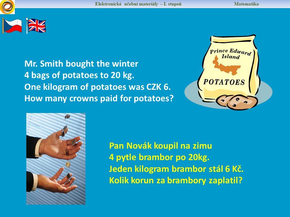 Elektronické učební materiály – I. stupeň Matematika Pan Novák koupil na zimu 4 pytle brambor po 20kg. Jeden kilogram brambor stál 6 Kč. Kolik korun z