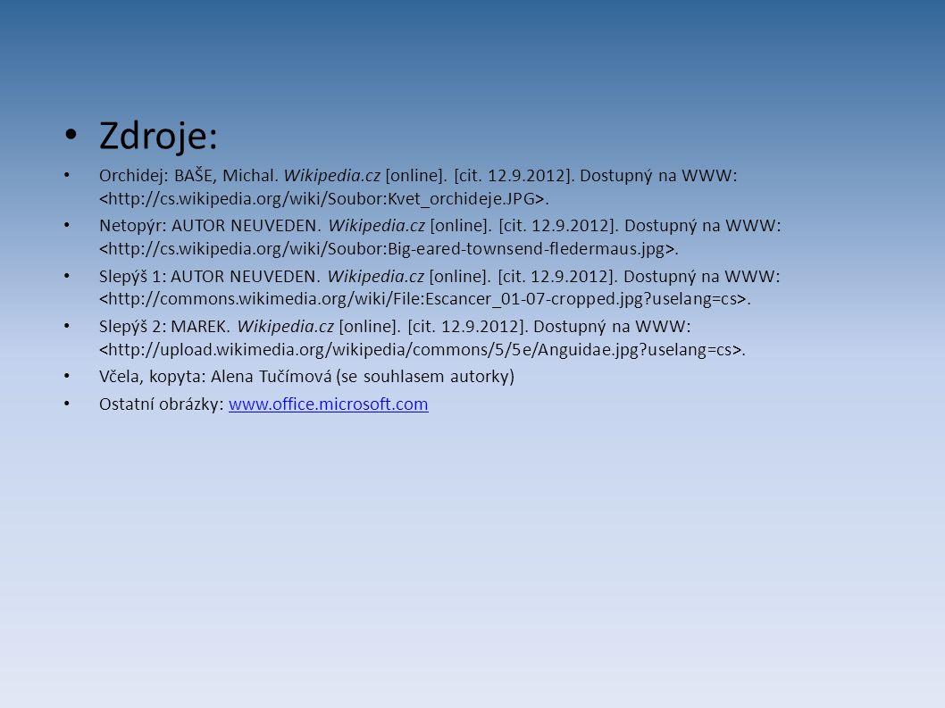 Zdroje: Orchidej: BAŠE, Michal. Wikipedia.cz [online]. [cit. 12.9.2012]. Dostupný na WWW:. Netopýr: AUTOR NEUVEDEN. Wikipedia.cz [online]. [cit. 12.9.
