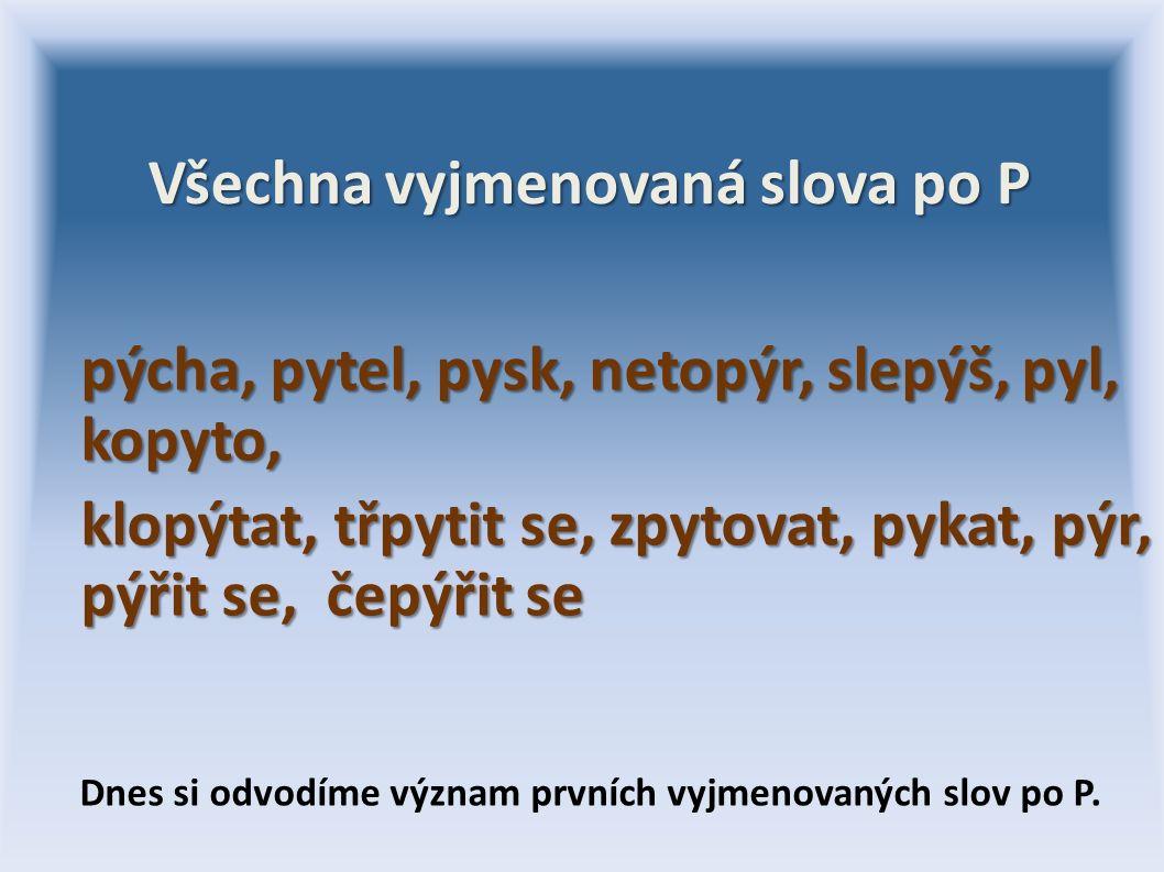 Všechna vyjmenovaná slova po P Všechna vyjmenovaná slova po P pýcha, pytel, pysk, netopýr, slepýš, pyl, kopyto, pýcha, pytel, pysk, netopýr, slepýš, p