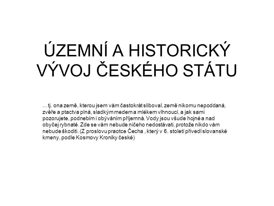 ÚZEMNÍ A HISTORICKÝ VÝVOJ ČESKÉHO STÁTU …tj.