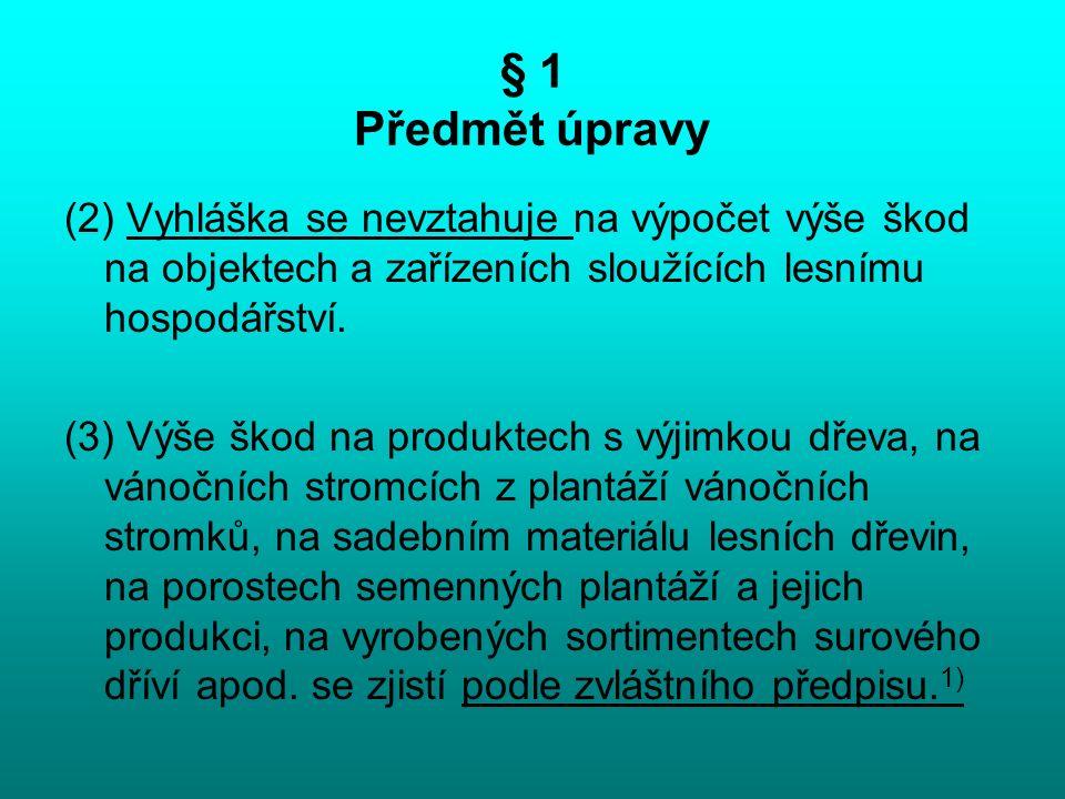 § 1 Předmět úpravy (2) Vyhláška se nevztahuje na výpočet výše škod na objektech a zařízeních sloužících lesnímu hospodářství. (3) Výše škod na produkt