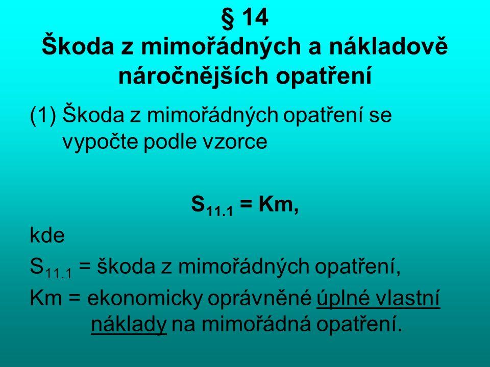 § 14 Škoda z mimořádných a nákladově náročnějších opatření (1)Škoda z mimořádných opatření se vypočte podle vzorce S 11.1 = Km, kde S 11.1 = škoda z m