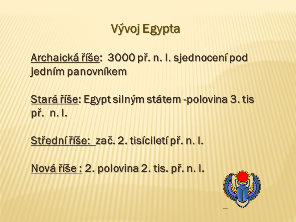 Vývoj Egypta Archaická říše: 3000 př.n. l.