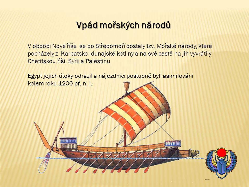 Vpád mořských národů V období Nové říše se do Středomoří dostaly tzv. Mořské národy, které pocházely z Karpatsko -dunajské kotliny a na své cestě na j