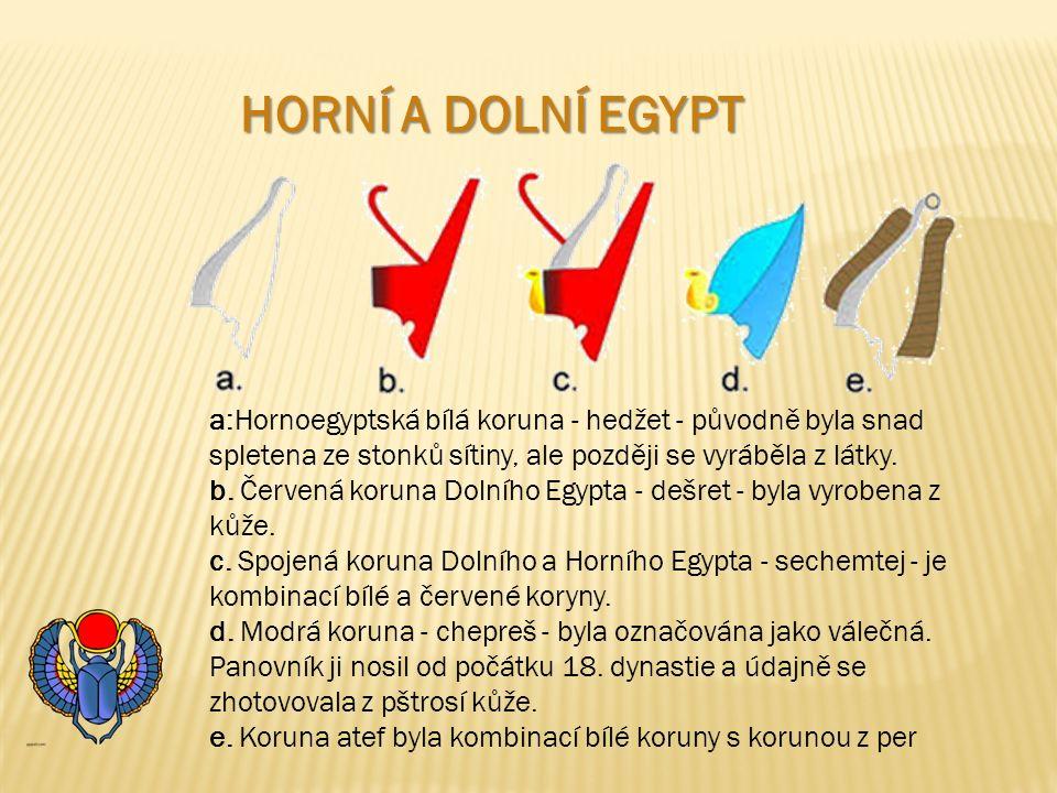 HORNÍ A DOLNÍ EGYPT a:Hornoegyptská bílá koruna - hedžet - původně byla snad spletena ze stonků sítiny, ale později se vyráběla z látky.