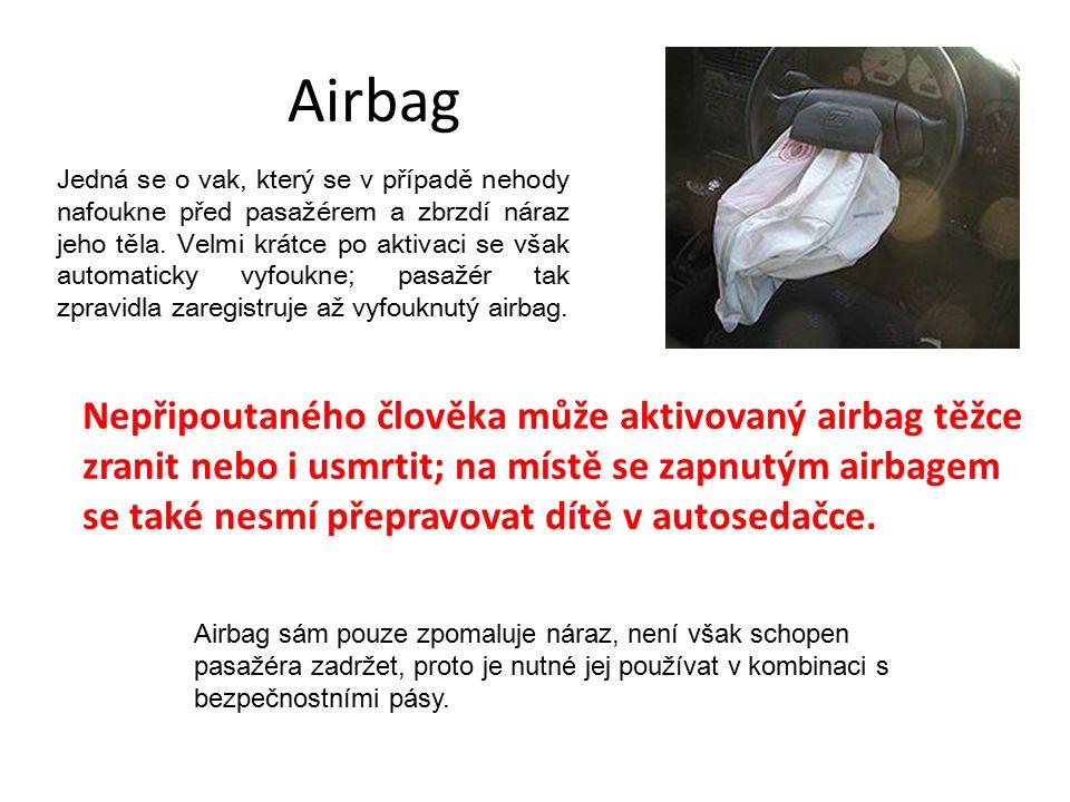 Airbag Jedná se o vak, který se v případě nehody nafoukne před pasažérem a zbrzdí náraz jeho těla.