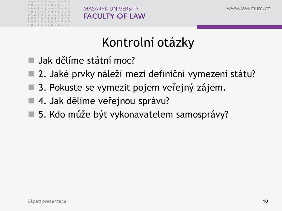 www.law.muni.cz Kontrolní otázky Jak dělíme státní moc.