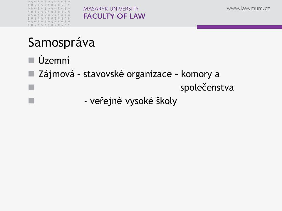 www.law.muni.cz Samospráva Územní Zájmová – stavovské organizace – komory a společenstva - veřejné vysoké školy