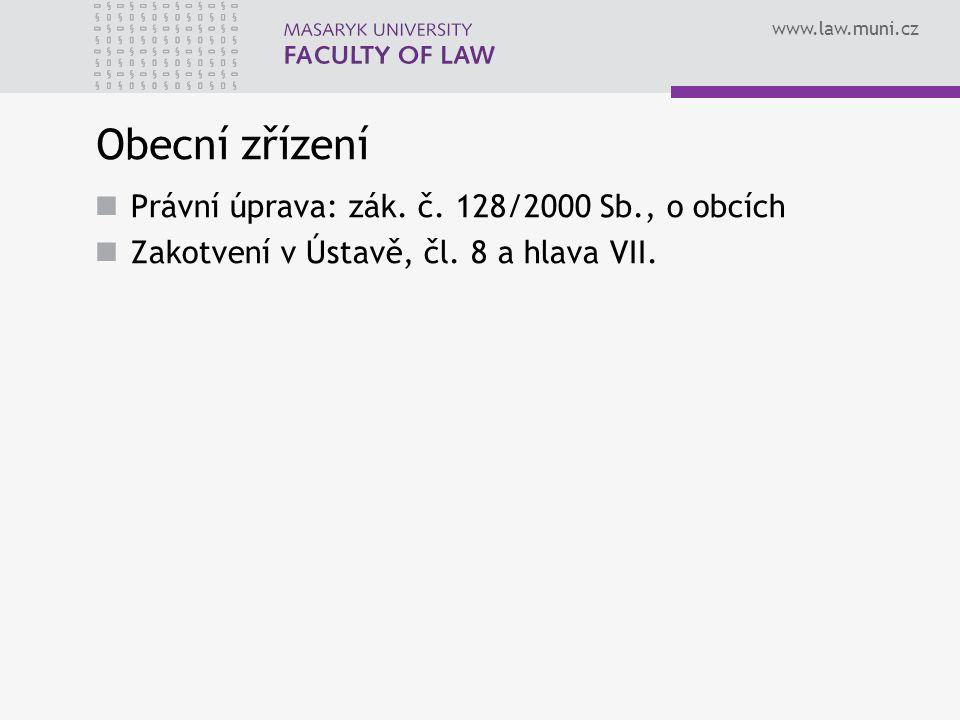 www.law.muni.cz Obecní zřízení Právní úprava: zák.
