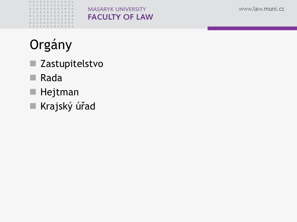 www.law.muni.cz Orgány Zastupitelstvo Rada Hejtman Krajský úřad