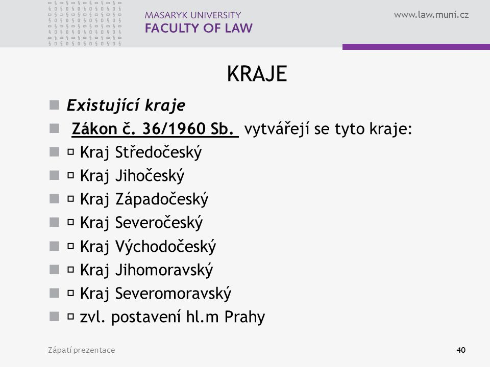 www.law.muni.cz KRAJE Existující kraje Zákon č. 36/1960 Sb.