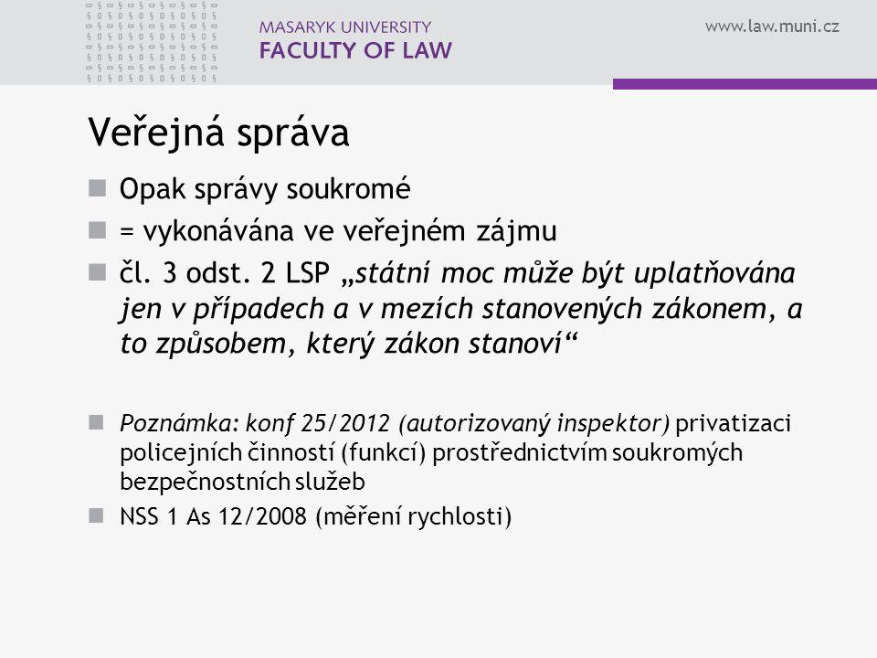 www.law.muni.cz Veřejná správa Opak správy soukromé = vykonávána ve veřejném zájmu čl.