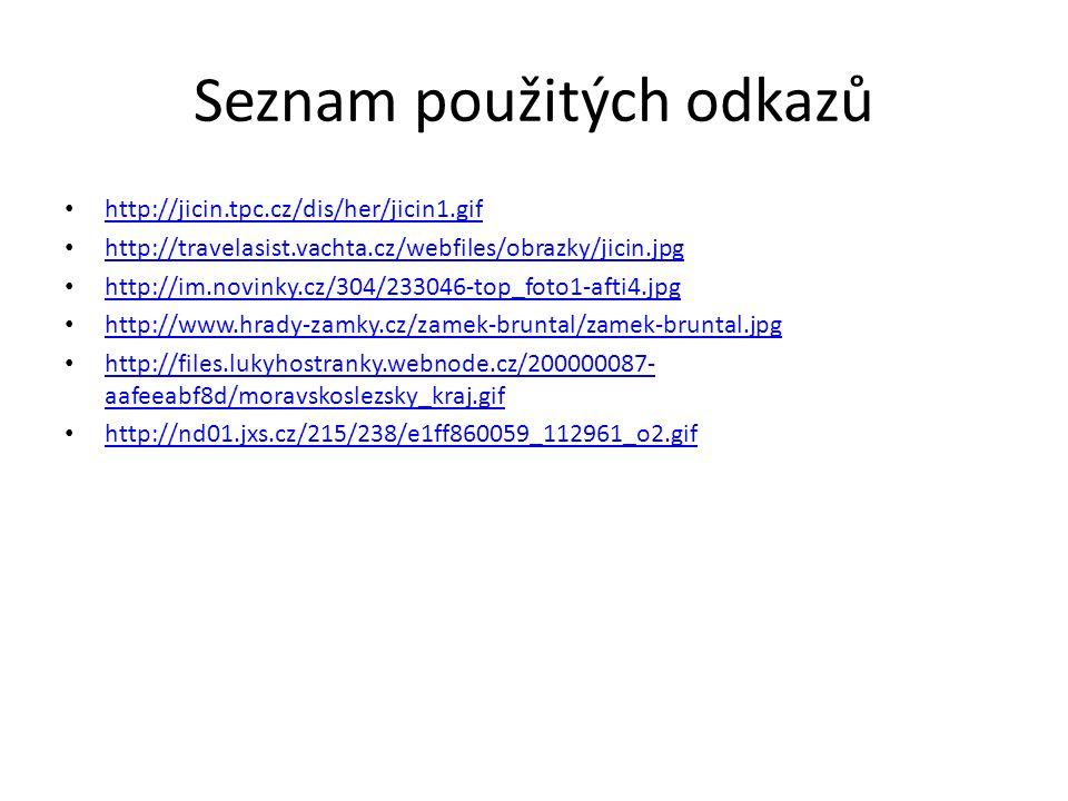Seznam použitých odkazů http://www.google.cz/imgres q=znaky+moravskoslezsky+kraj&hl=cs&gbv=2&biw=1 http://www.google.cz/imgres q=%C4%8Desk%C3%A1+republika+kraje http://www.google.cz/imgres q=moravskoslezsk%C3%BD+kraj&num=10&hl=cs&gbv=2&biw http://t2.gstatic.com/images q=tbn:ANd9GcSBCmhf4UeJ9klVRXzQxxsxlxcB5kbDohttp://geol ogie.vsb.cz/loziska/exkurze/exkurze2005/index.ht http://t2.gstatic.com/images q=tbn:ANd9GcSBCmhf4UeJ9klVRXzQxxsxlxcB5kbDohttp://geol ogie.vsb.cz/loziska/exkurze/exkurze2005/index.ht http://www.zamky-hrady.eu/img/mesta/1245683372.jpg http://wq04.ic.cz/karvina.jpg http://znaky.unas.cz/Opava.gif http://www.zamky-hrady.eu/img/mesta/1245271737.jpg http://www.bruntal.mic.cz/fotky/obr.php name=Br_znak.jpg http://www.hrady-zamky.cz/zamek-bruntal/zamek-bruntal.jpg http://www.google.cz/imgres q=fr%C3%BDdek+m%C3%ADstek+znak&hl=cs&g http://upload.wikimedia.org/wikipedia/commons/thumb/5/58/M%C3%ADstek,_N%C3%A1m %C4%9Bst%C3%AD_Svobody,_sever.jpg http://upload.wikimedia.org/wikipedia/commons/thumb/5/58/M%C3%ADstek,_N%C3%A1m %C4%9Bst%C3%AD_Svobody,_sever.jpg http://verejna-sprava.kr-moravskoslezsky.cz/assets/samosprava/sym_znak.gif
