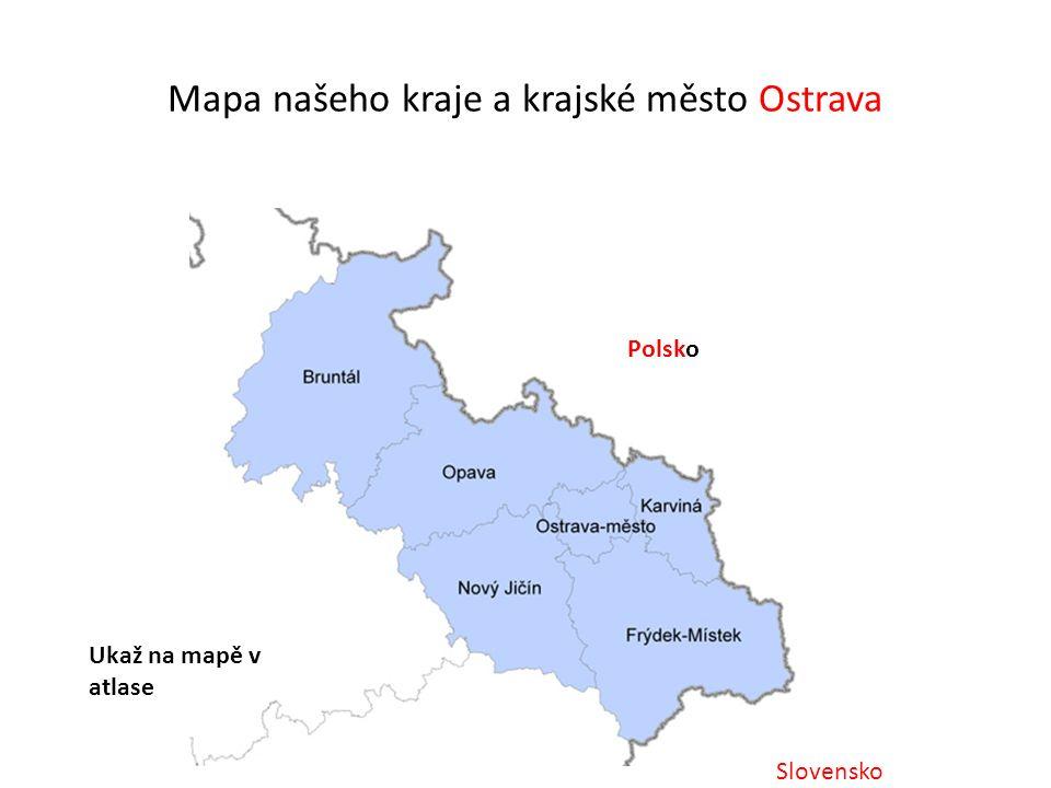 Mapa našeho kraje a krajské město Ostrava Ukaž na mapě v atlase Polsko Slovensko