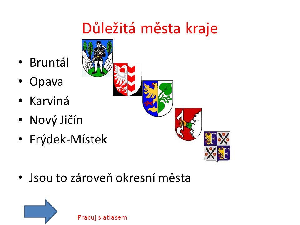 Důležitá města kraje Bruntál Opava Karviná Nový Jičín Frýdek-Místek Jsou to zároveň okresní města Pracuj s atlasem
