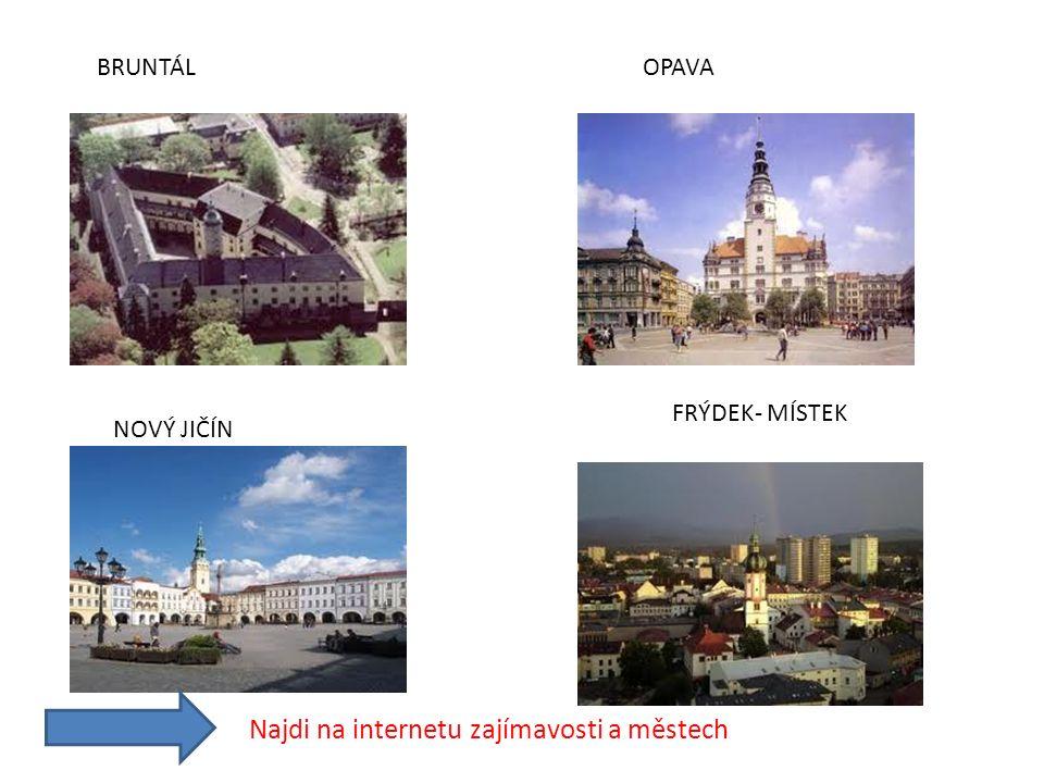 OPAVABRUNTÁL NOVÝ JIČÍN FRÝDEK- MÍSTEK Najdi na internetu zajímavosti a městech