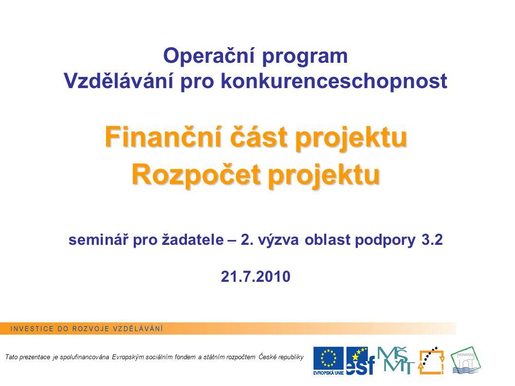 1 Tato prezentace je spolufinancována Evropským sociálním fondem a státním rozpočtem České republiky Finanční část projektu Rozpočet projektu Operační program Vzdělávání pro konkurenceschopnost Finanční část projektu Rozpočet projektu seminář pro žadatele – 2.
