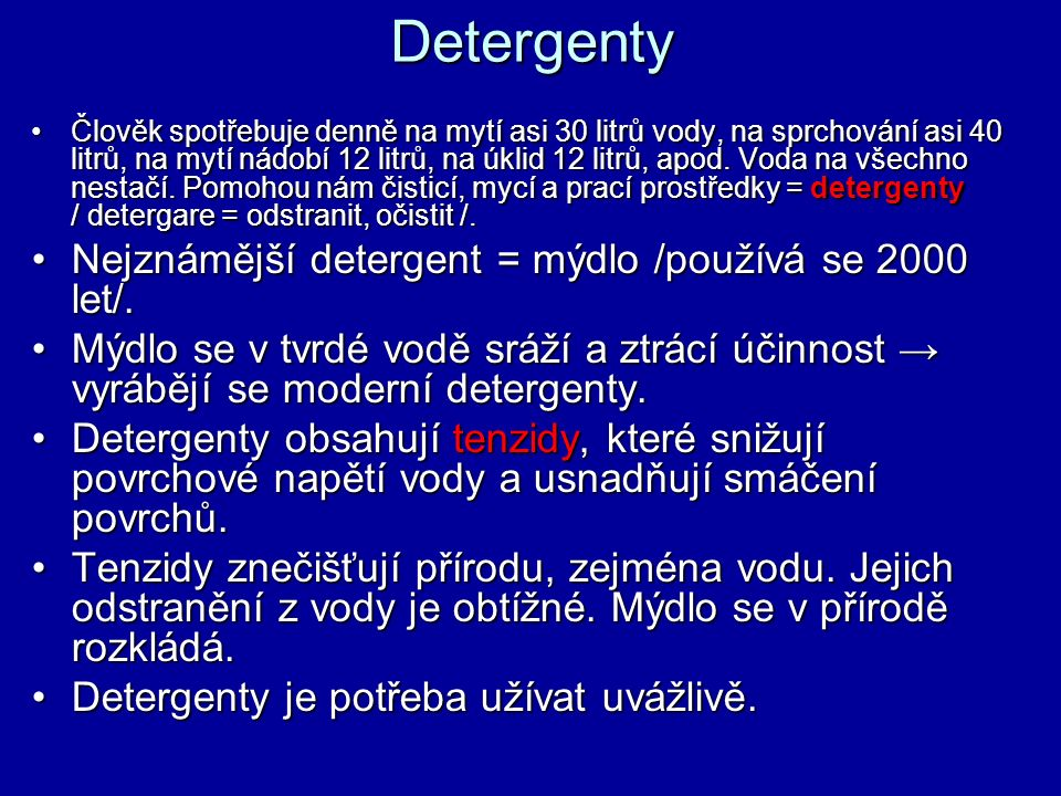 Detergenty Člověk spotřebuje denně na mytí asi 30 litrů vody, na sprchování asi 40 litrů, na mytí nádobí 12 litrů, na úklid 12 litrů, apod.
