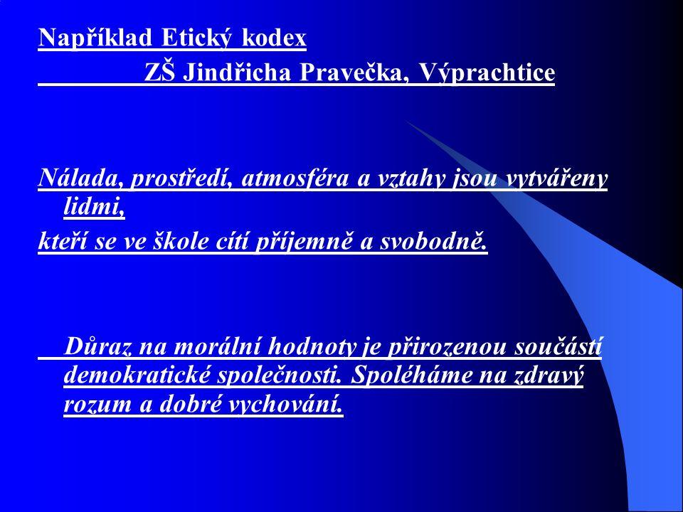 Například Etický kodex ZŠ Jindřicha Pravečka, Výprachtice Nálada, prostředí, atmosféra a vztahy jsou vytvářeny lidmi, kteří se ve škole cítí příjemně a svobodně.