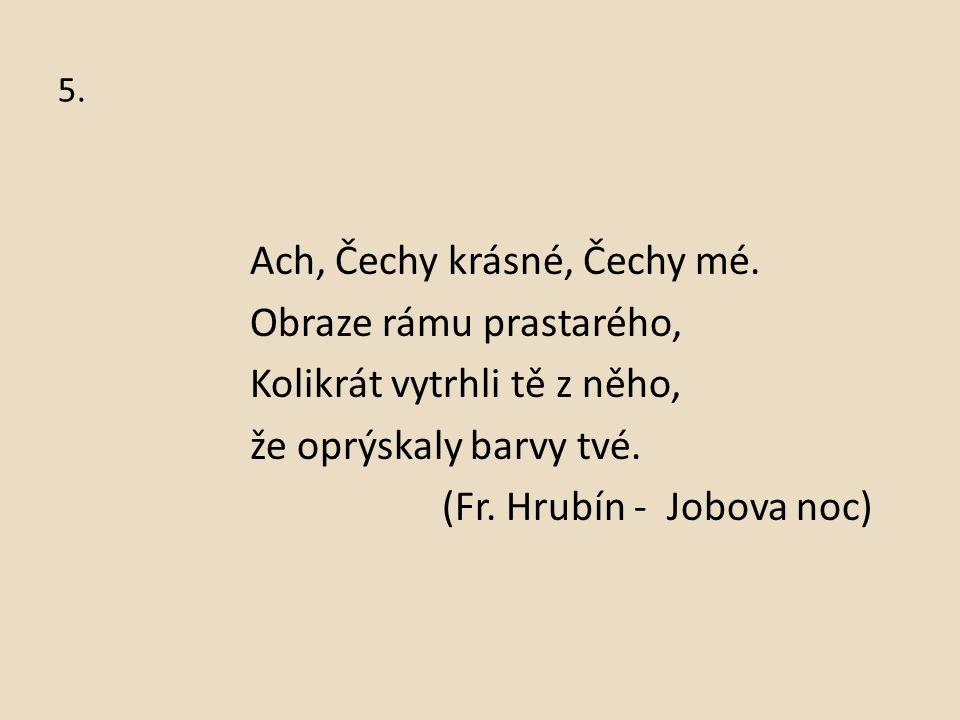 5. Ach, Čechy krásné, Čechy mé.