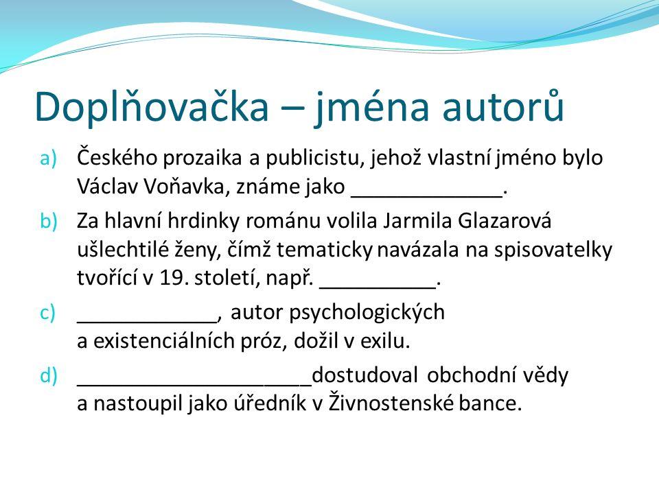 Doplňovačka – jména autorů a) Českého prozaika a publicistu, jehož vlastní jméno bylo Václav Voňavka, známe jako _____________.