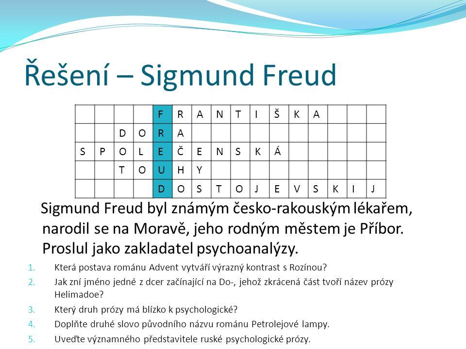 Řešení – Sigmund Freud Sigmund Freud byl známým česko-rakouským lékařem, narodil se na Moravě, jeho rodným městem je Příbor.
