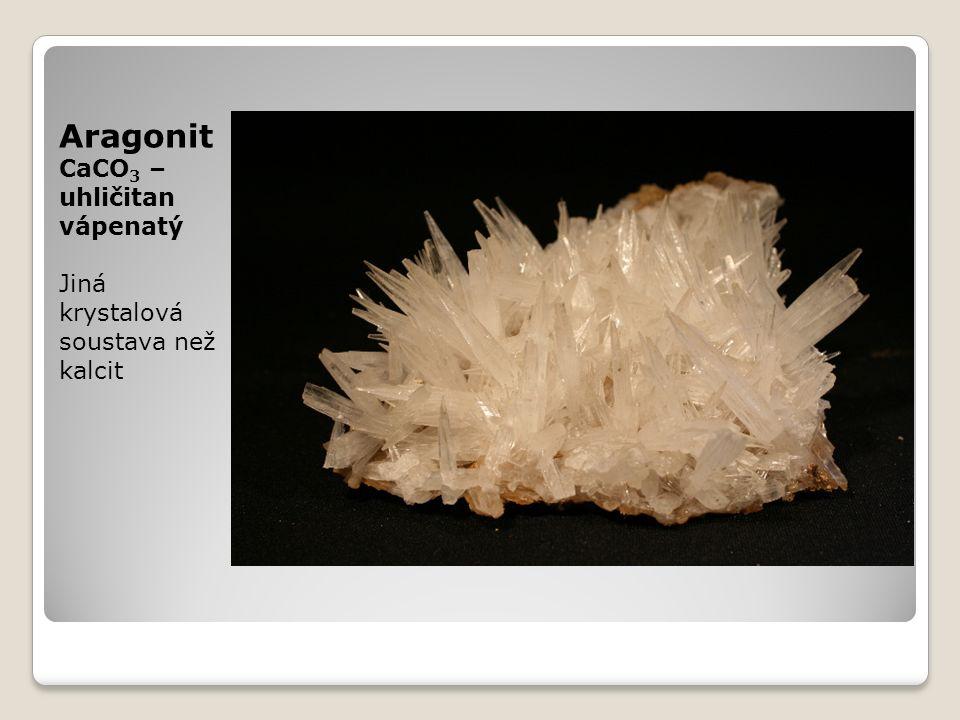 Aragonit CaCO 3 – uhličitan vápenatý Jiná krystalová soustava než kalcit
