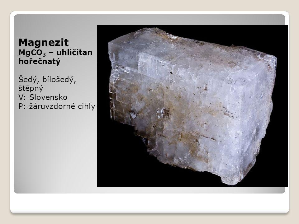 Magnezit MgCO 3 – uhličitan hořečnatý Šedý, bílošedý, štěpný V: Slovensko P: žáruvzdorné cihly