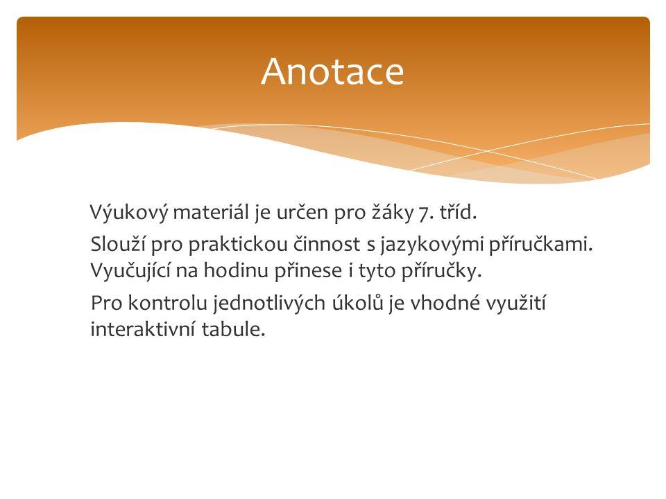 Výukový materiál je určen pro žáky 7. tříd. Slouží pro praktickou činnost s jazykovými příručkami. Vyučující na hodinu přinese i tyto příručky. Pro ko