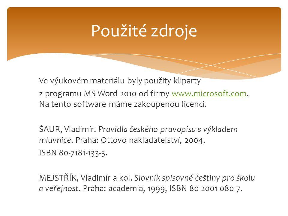 Ve výukovém materiálu byly použity kliparty z programu MS Word 2010 od firmy www.microsoft.com. Na tento software máme zakoupenou licenci.www.microsof