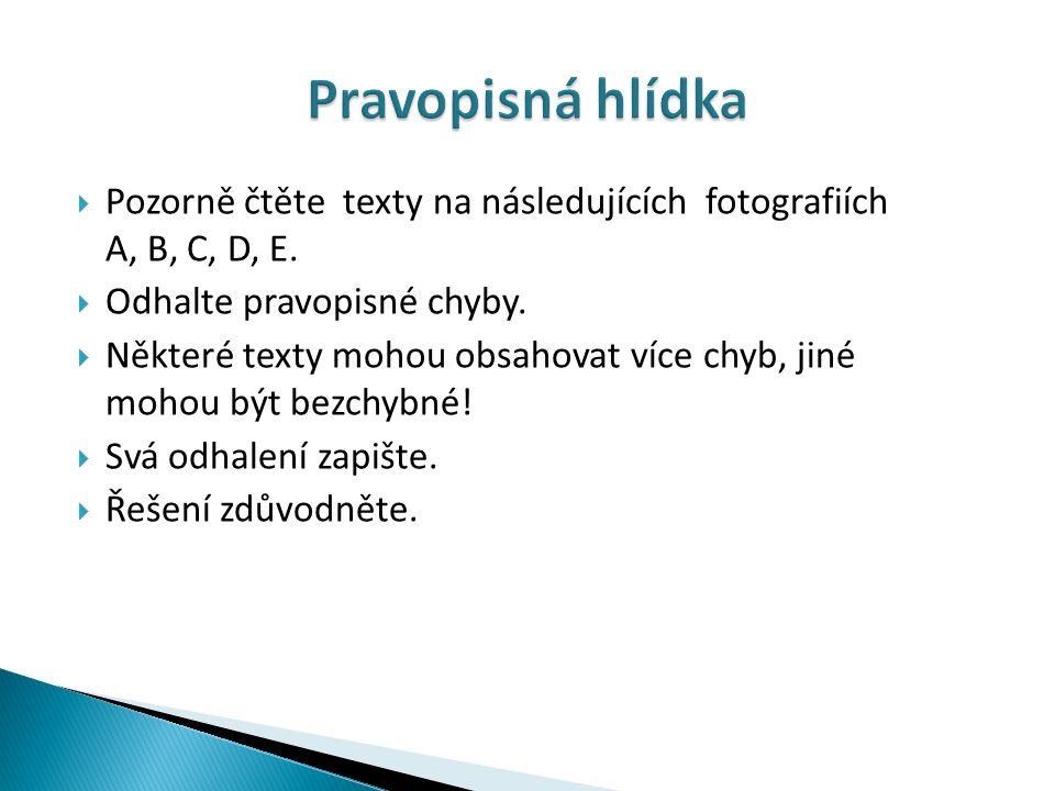  Pozorně čtěte texty na následujících fotografiích A, B, C, D, E.  Odhalte pravopisné chyby.  Některé texty mohou obsahovat více chyb, jiné mohou b