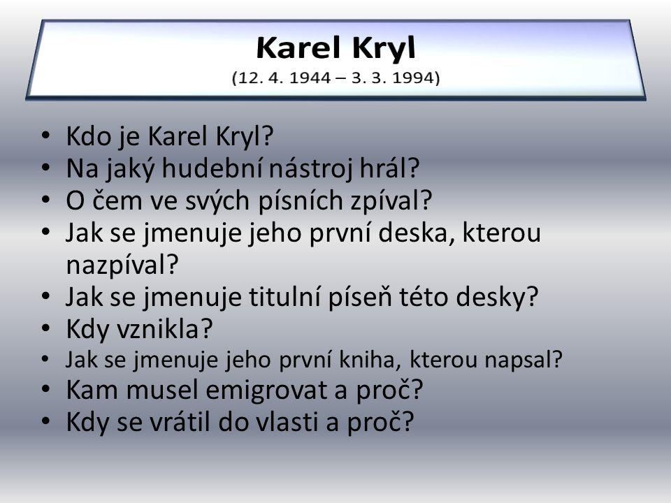 Kdo je Karel Kryl? Na jaký hudební nástroj hrál? O čem ve svých písních zpíval? Jak se jmenuje jeho první deska, kterou nazpíval? Jak se jmenuje titul