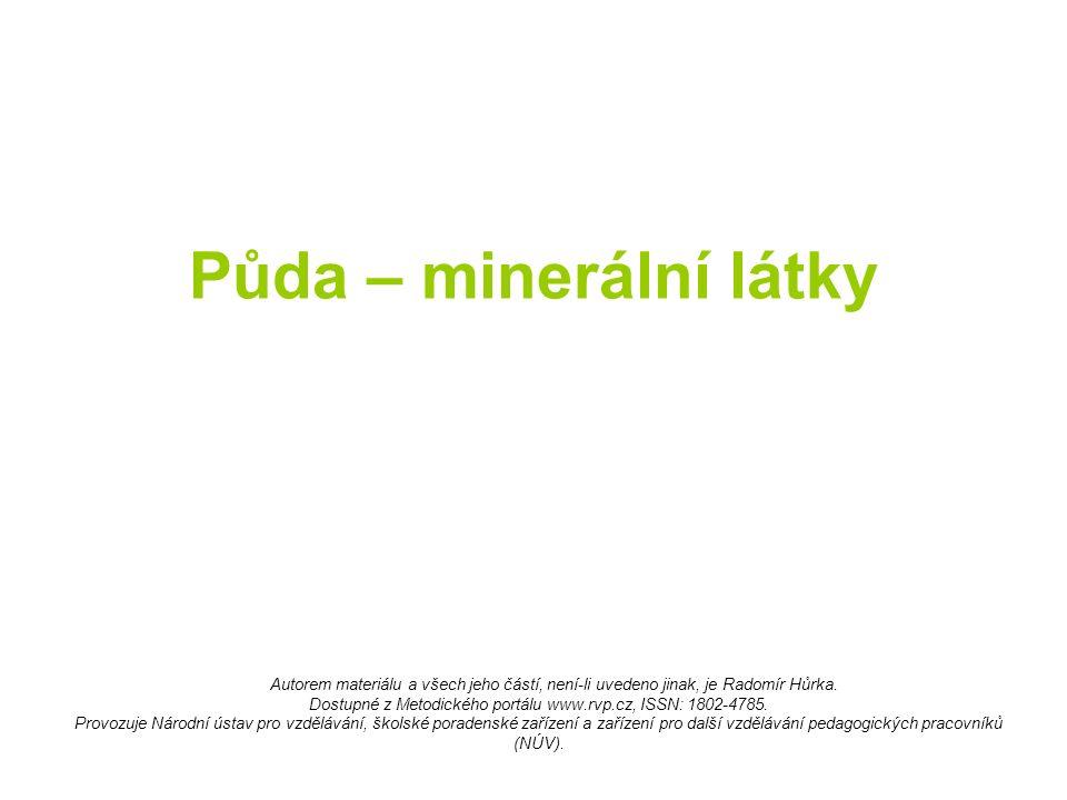 Půda – minerální látky Autorem materiálu a všech jeho částí, není-li uvedeno jinak, je Radomír Hůrka. Dostupné z Metodického portálu www.rvp.cz, ISSN: