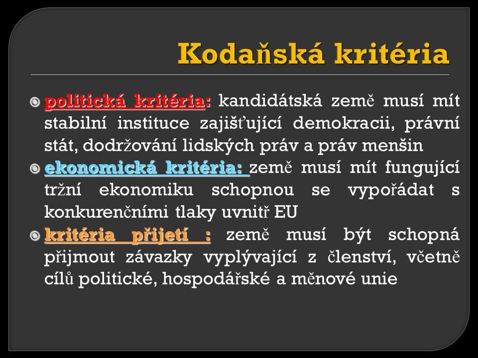  politická kritéria:  politická kritéria: kandidátská zem ě musí mít stabilní instituce zajiš ť ující demokracii, právní stát, dodr ž ování lidských