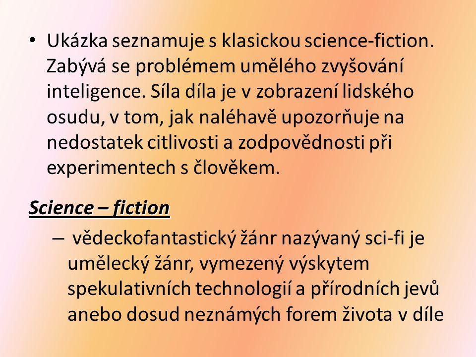 Ukázka seznamuje s klasickou science-fiction. Zabývá se problémem umělého zvyšování inteligence. Síla díla je v zobrazení lidského osudu, v tom, jak n