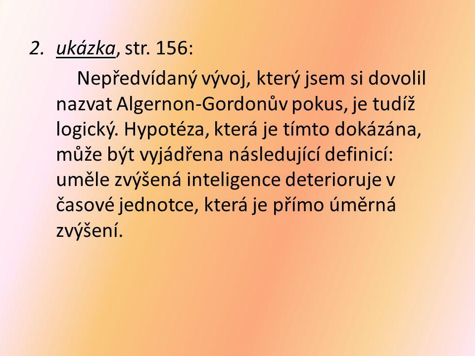 2.ukázka 2.ukázka, str. 156: Nepředvídaný vývoj, který jsem si dovolil nazvat Algernon-Gordonův pokus, je tudíž logický. Hypotéza, která je tímto doká