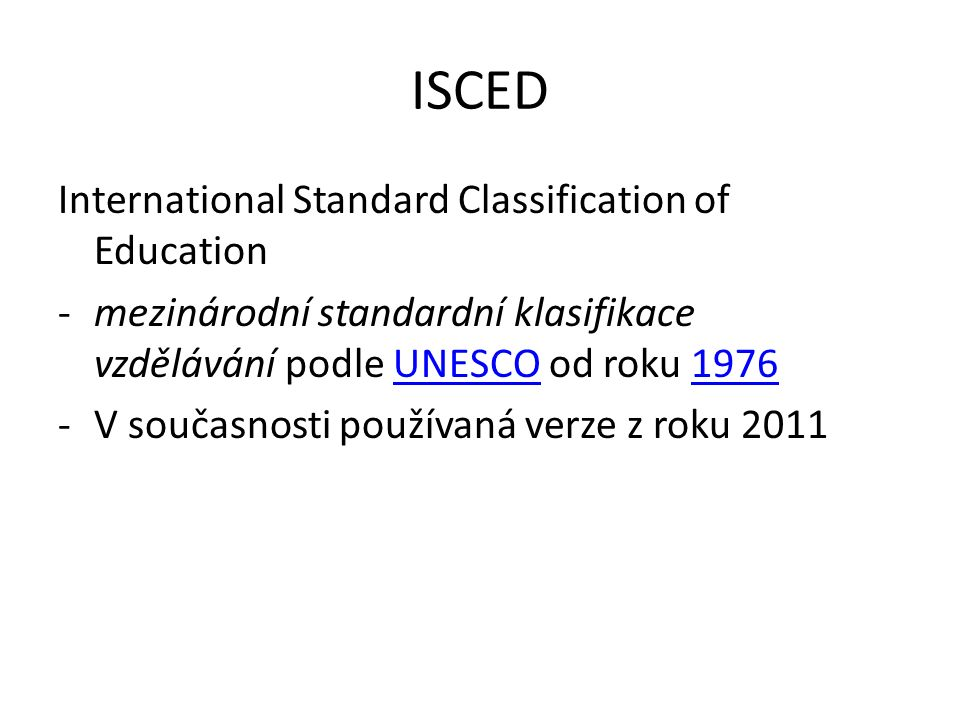 ISCED International Standard Classification of Education -mezinárodní standardní klasifikace vzdělávání podle UNESCO od roku 1976UNESCO1976 -V současnosti používaná verze z roku 2011