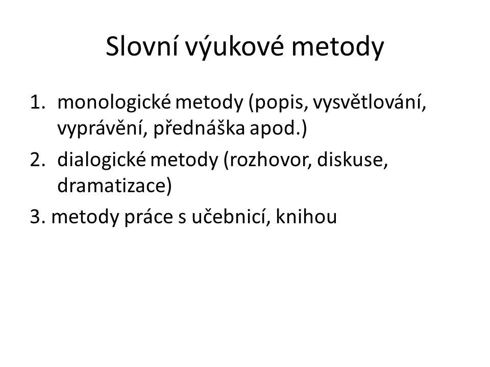 Slovní výukové metody 1.monologické metody (popis, vysvětlování, vyprávění, přednáška apod.) 2.dialogické metody (rozhovor, diskuse, dramatizace) 3. m