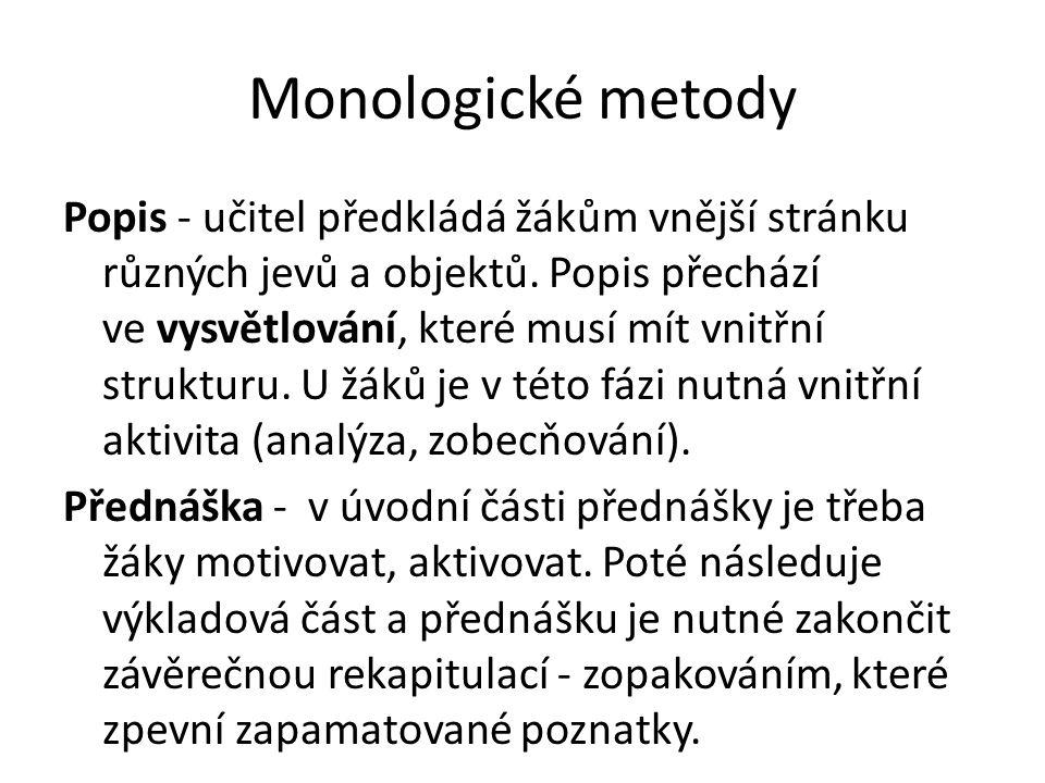 Monologické metody Popis - učitel předkládá žákům vnější stránku různých jevů a objektů. Popis přechází ve vysvětlování, které musí mít vnitřní strukt