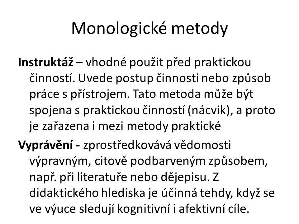 Monologické metody Instruktáž – vhodné použit před praktickou činností. Uvede postup činnosti nebo způsob práce s přístrojem. Tato metoda může být spo