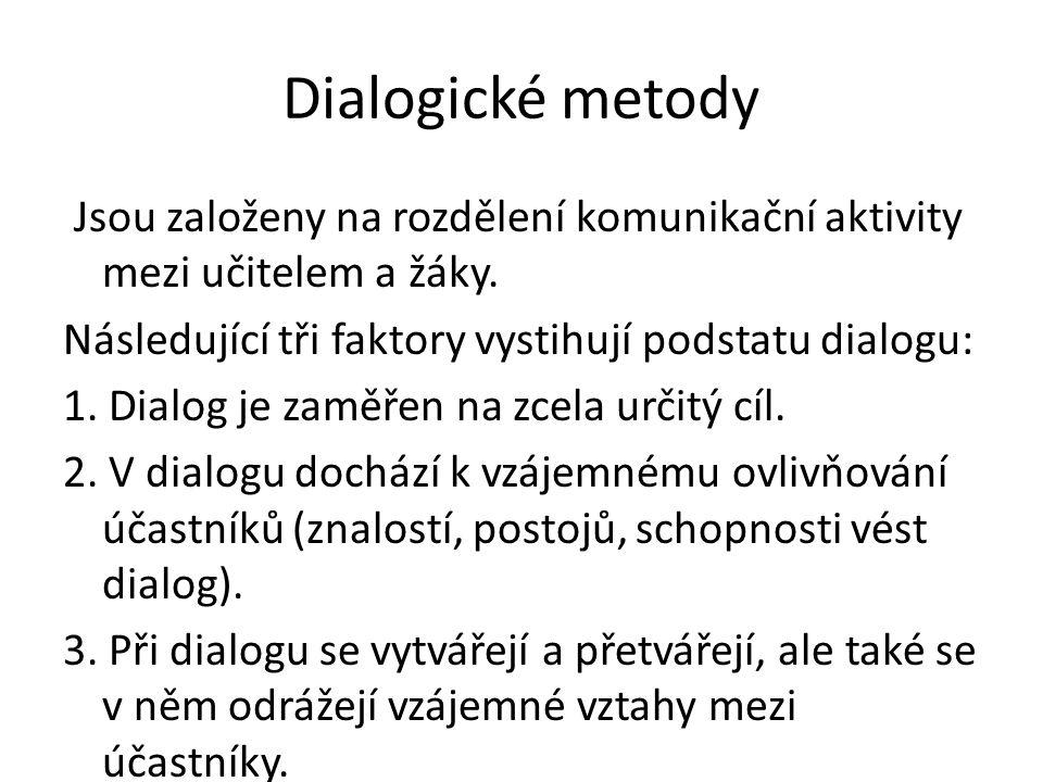 Dialogické metody Jsou založeny na rozdělení komunikační aktivity mezi učitelem a žáky. Následující tři faktory vystihují podstatu dialogu: 1. Dialog