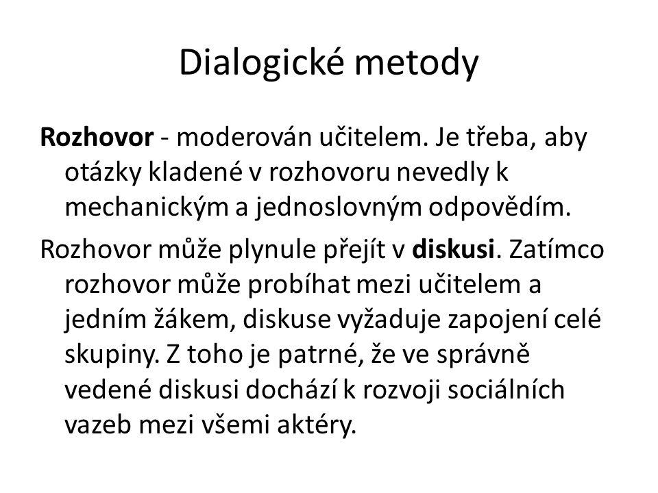 Dialogické metody Rozhovor - moderován učitelem. Je třeba, aby otázky kladené v rozhovoru nevedly k mechanickým a jednoslovným odpovědím. Rozhovor můž