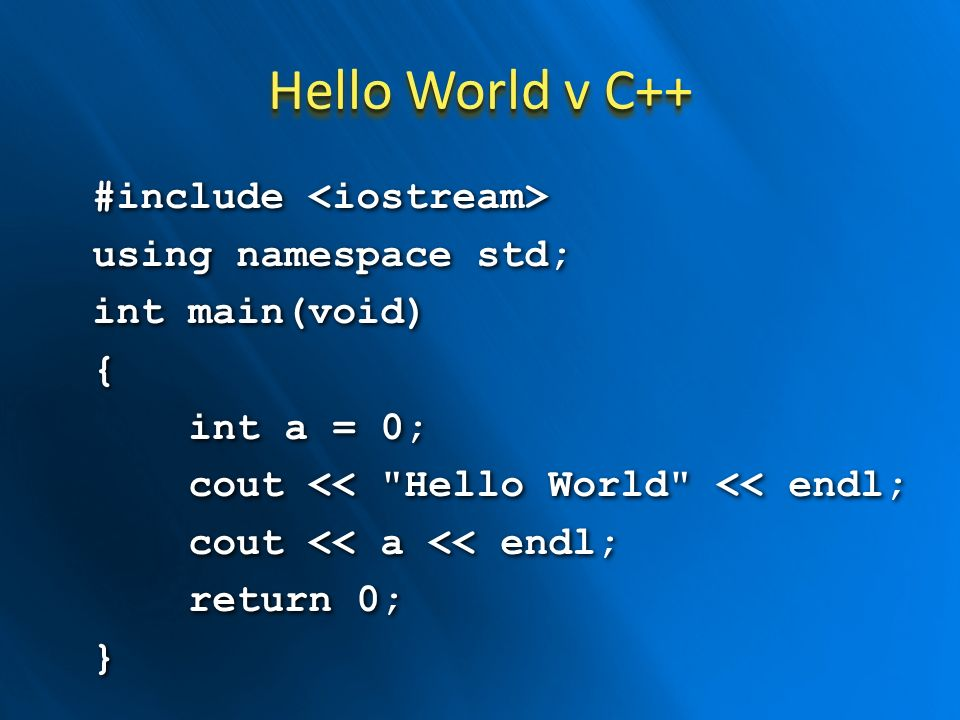 Hello World v C++ #include #include using namespace std; int main(void) { int a = 0; int a = 0; cout <<