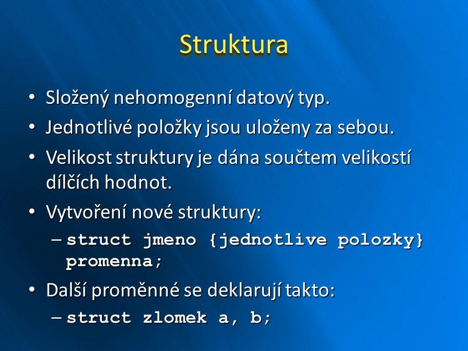 StrukturaStruktura Složený nehomogenní datový typ. Složený nehomogenní datový typ. Jednotlivé položky jsou uloženy za sebou. Jednotlivé položky jsou u