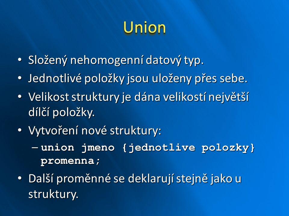UnionUnion Složený nehomogenní datový typ. Složený nehomogenní datový typ. Jednotlivé položky jsou uloženy přes sebe. Jednotlivé položky jsou uloženy