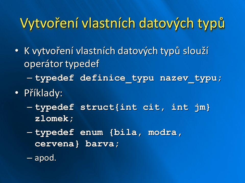 Vytvoření vlastních datových typů K vytvoření vlastních datových typů slouží operátor typedef K vytvoření vlastních datových typů slouží operátor type